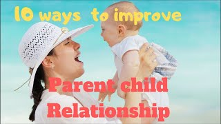 10 Ways to strengthen parent child relationship