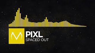 [Future House] - PIXL - Spaced Out [Free Download]
