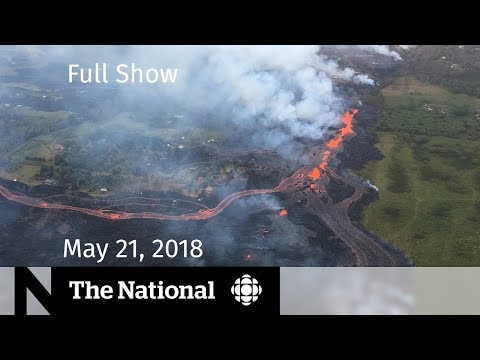 The National for Monday May 21, 2018 — FBI and Trump, Hawaii Volcano, Pipeline