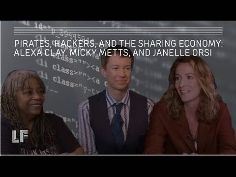 Pirates, Hackers, and the Sharing Economy: Alexa Clay, Micky Metts, and Janelle Orsi
