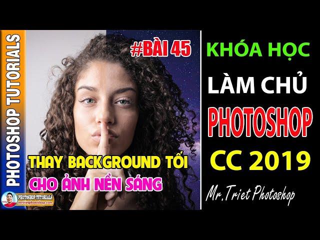 Bài 45: Thay Background Tối Cho Ảnh Nền Sáng 🔴 Làm Chủ Photoshop CC 2019