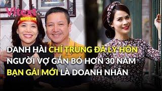 Danh hài Chí Trung đã ly hôn người vợ gắn bó hơn 30 năm, bạn gái mới là doanh nhân Ý Lan