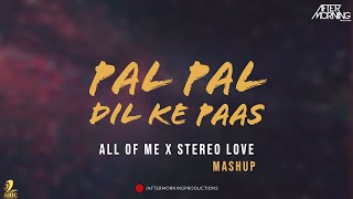 Pal Pal Dil Ke Paas x All of Me x Stereo Love Mashup - Aftermorning