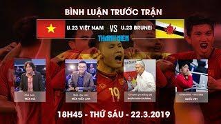 Vòng loại U.23 châu Á | Việt Nam vs Brunei| Bình luận trước trận