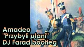 Amadeo - Przybyli ułani (DJ Farad bootleg remix)