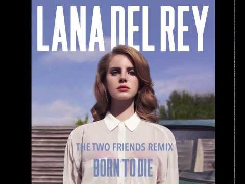 Born To Die (Two Friends Remix) - Lana Del Rey PREVIEW