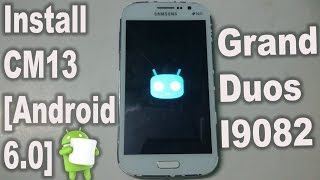 How To Install Android 6.0 Marshmallow [CM13] On Galaxy Grand Duos I9082 | 2017