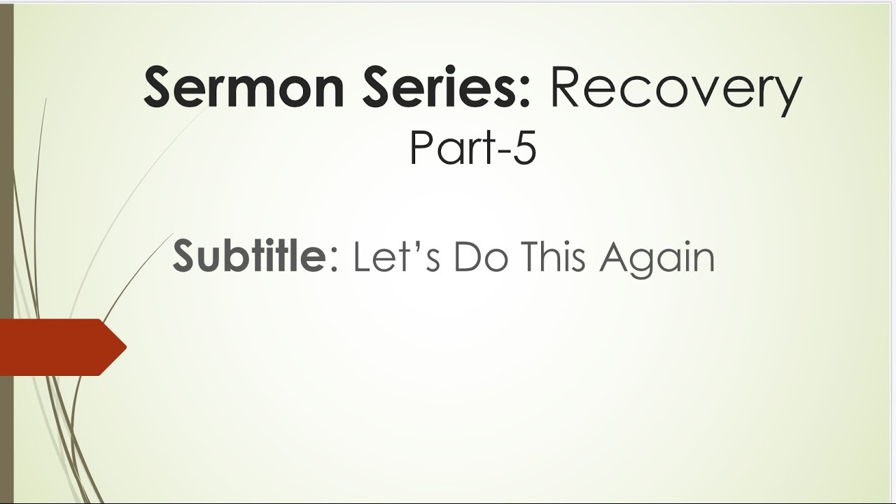 sermon series recovery part 5 sermon title let 39 s do this. Black Bedroom Furniture Sets. Home Design Ideas