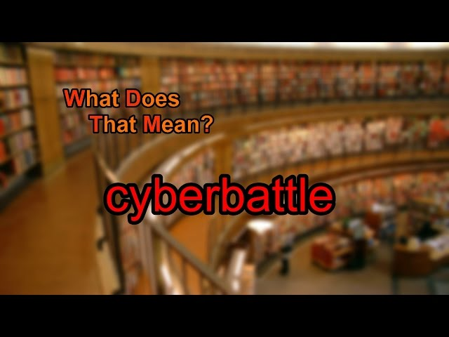 What does cyberbattle mean?