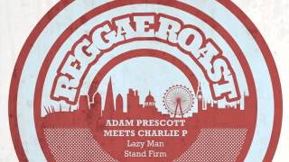 02 Adam Prescott & Charlie P - Lazy Man (Iration Steppas Year 3000 Dub) [Reggae Roast]