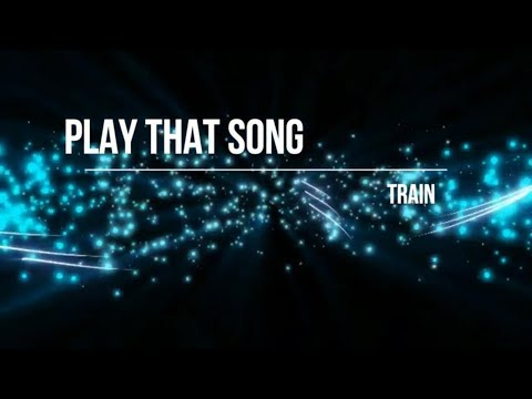 Play That Song - Train (lyrics)
