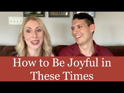 How to Be Joyful in These Times