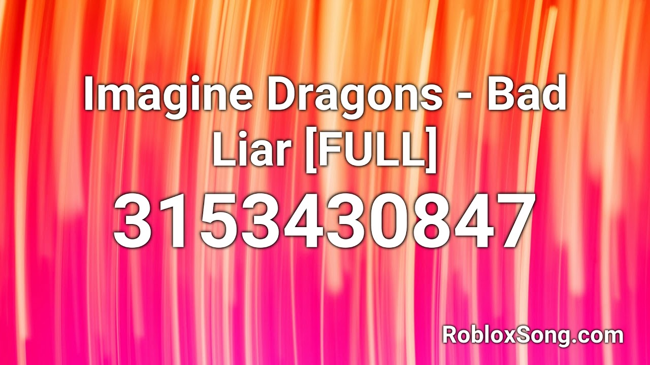 Imagine Dragons Bad Liar Full Roblox Id Roblox Music Code
