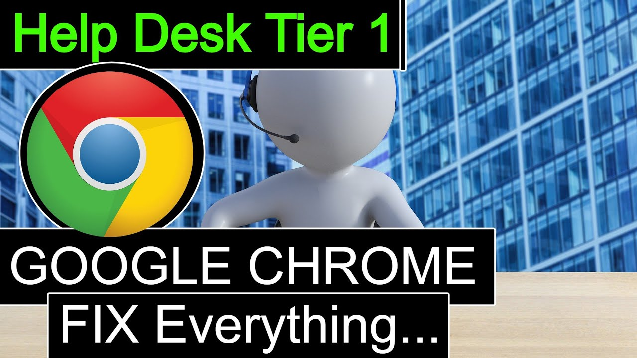Help Desk Tier 1 Google Chrome FIX for EVERYTHING - YouTube