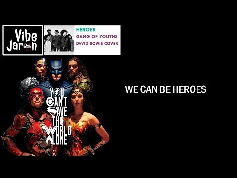 JUSTICE LEAGUE - Official Heroes Trailer Song | David Bowie - Heroes (Lyrics) GANG OF YOUTHS