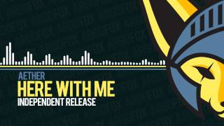 Aether - Here With Me [Independent Release]