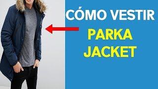 QUE ES UNA PARKA JACKET Y COMO VESTIRLA | DESCUBRE TU ESTILO