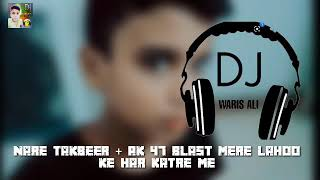 Nare Takbeer + Ak 47 Blast + Mere Lahoo Ke Har Katre Me