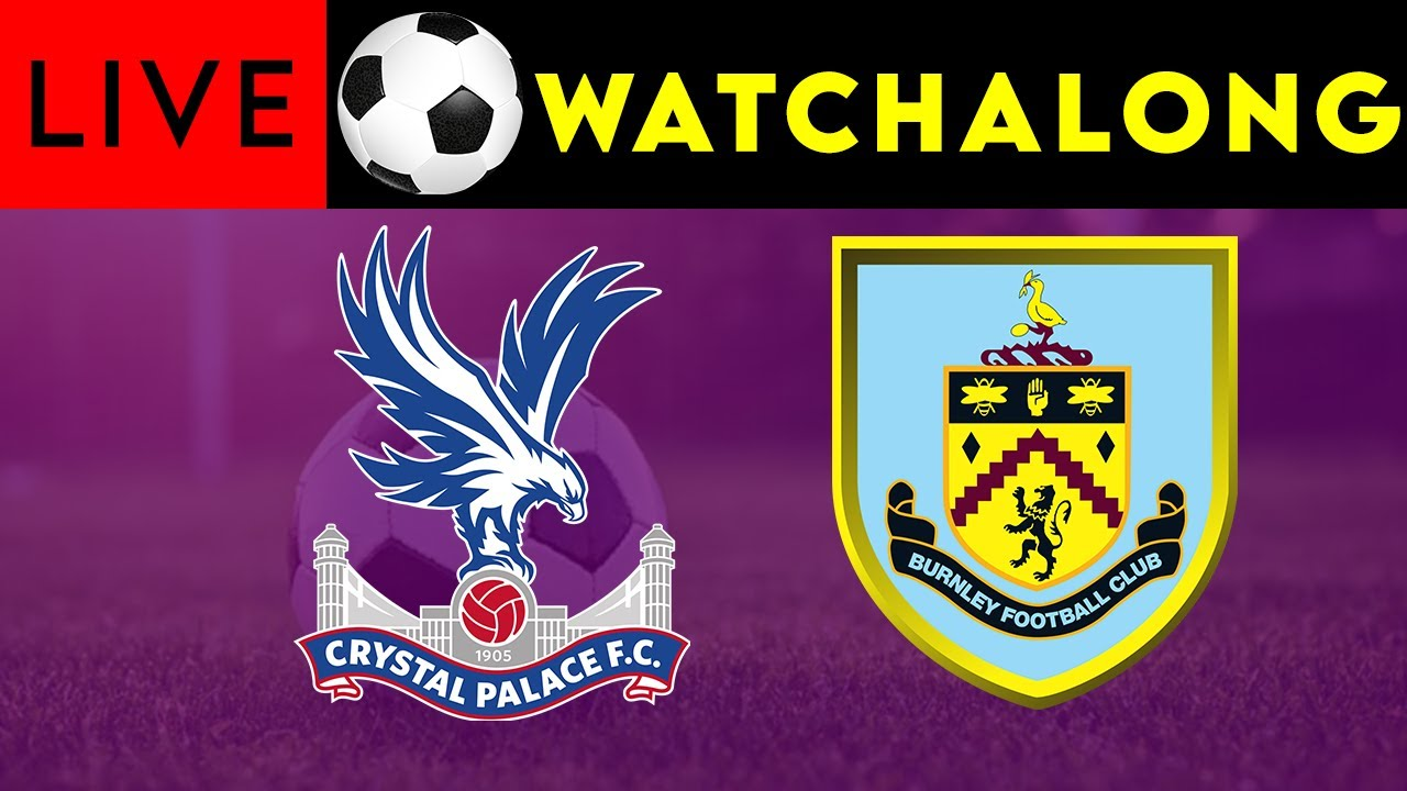 CRYSTAL PALACE VS BURNLEY - Live Football Watchalong - Premier League