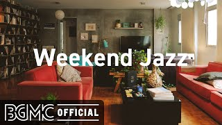 Weekend Jazz: Cozy Jazzy Beats & Mellow Slow Jazz for Weekend Relaxation