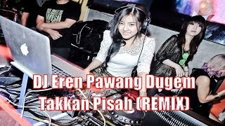 Video Eren - Takkan Pisah (REMIX) ☆ DJ UNA ☆ download MP3, 3GP, MP4, WEBM, AVI, FLV Desember 2017