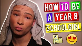 HOW TO BE A YEAR 8 SCHOOL GIRL!