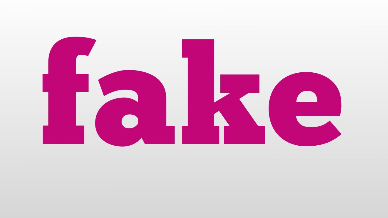 Fakeness meaning