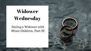 Dating a Widower with Kids, Part III