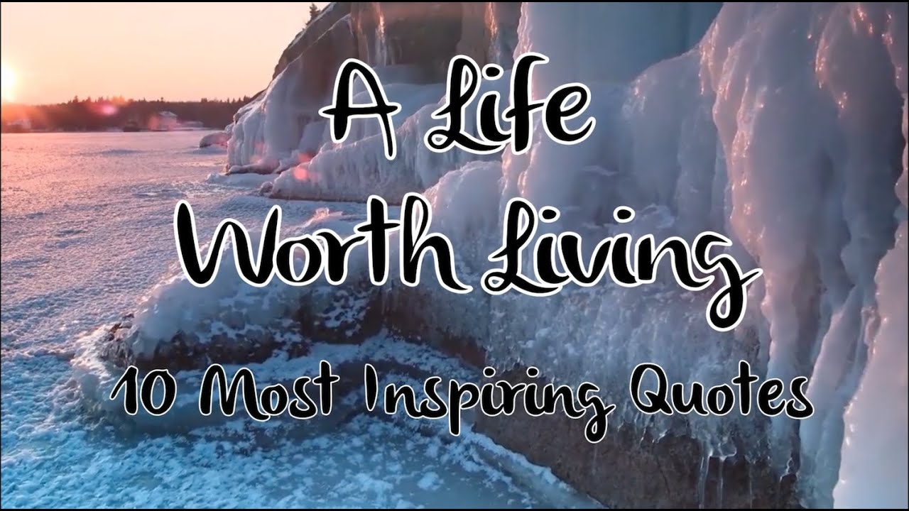 Inspiring Quotes About Life 10 Most Inspiring Quotes  A Life Worth Living  Youtube