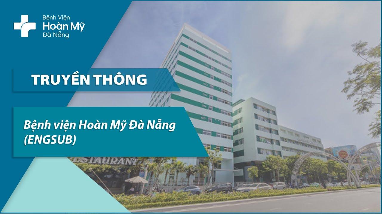 Bệnh viện Hoàn Mỹ Đà Nẵng (ENGSUB)
