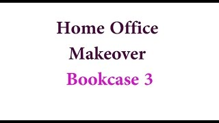 Home Office Makeover: Bookcase 3