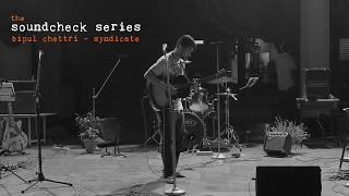 Bipul Chettri - Syndicate (The Soundcheck Series)