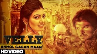 Anmol Gagan Maan - Velly | Anmol Gagan Maan Feat Preet Hundal | Latest Punjabi Songs 2015