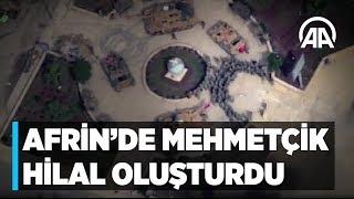 Afrin de Mehmetçik hilal oluşturdu