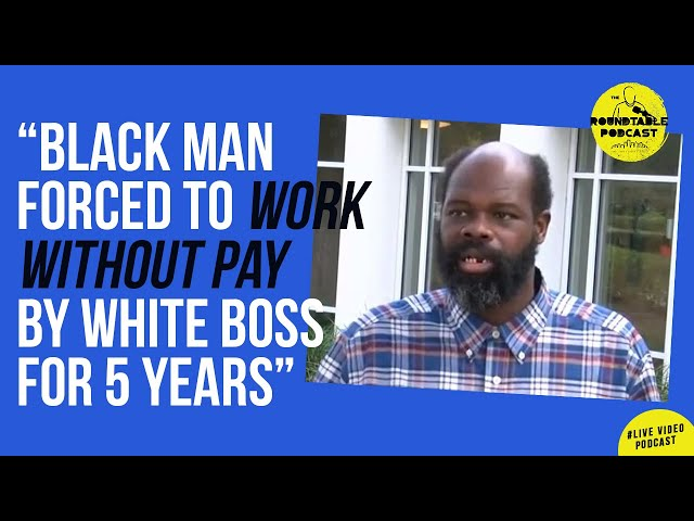 Black men forced to work without pay by white boss