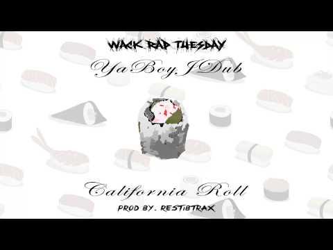 Wack Rap Tuesday: YaBoyJDub - California Roll (Prod By. RESTiBTRAX)