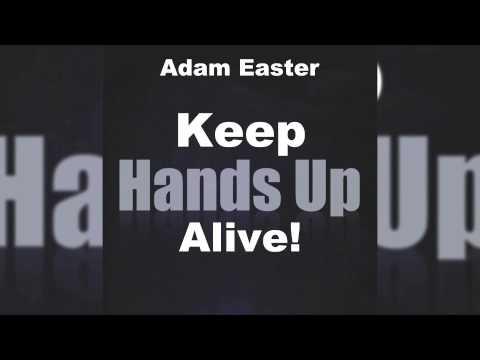 Adam Easter - Keep Hands Up Alive! (Club Mix) // GOOD SOURCE //