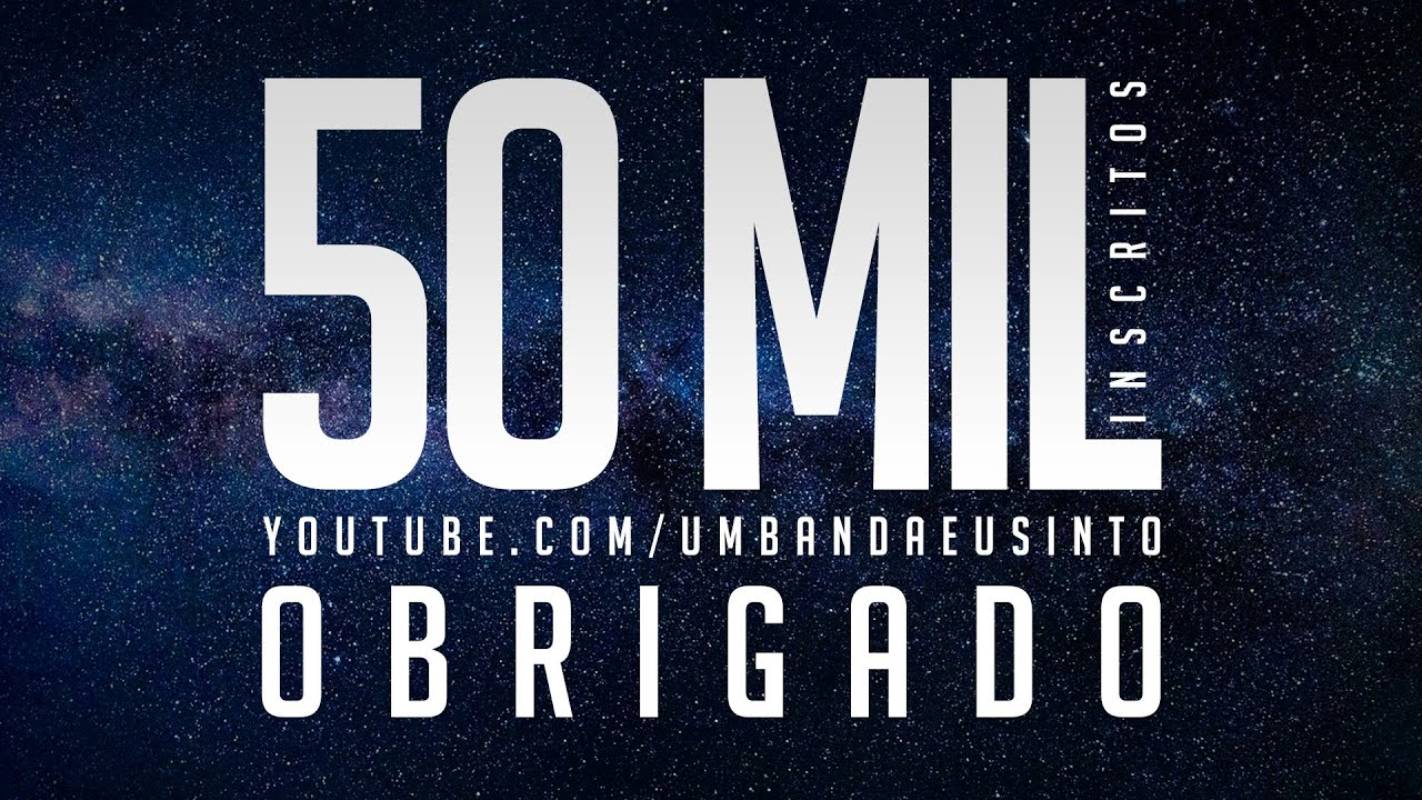 Umbanda Eu Sinto   50 mil inscritos, obrigado!