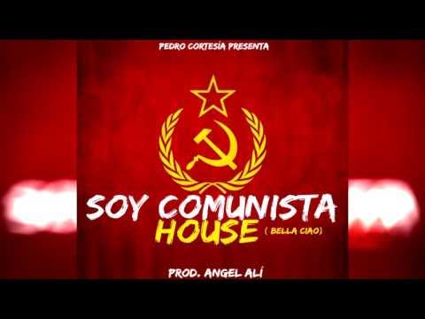 Soy Comunista House (Bella ciao) - Pedro Cortesía (Prod. Angel Alí)