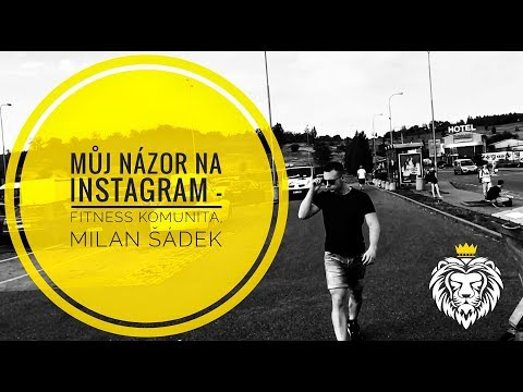 Můj názor na Instagram - Fitness komunita, Milan Šádek
