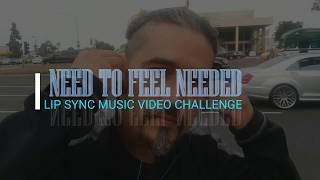 NEED TO FEEL NEEDED Lip Sync Challenge