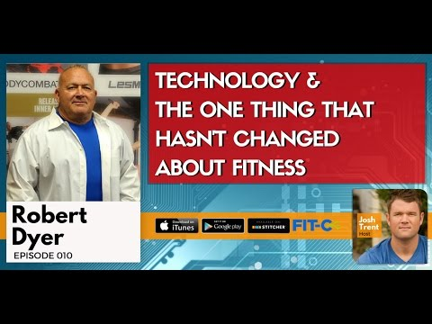 010 Robert Dyer: Technology & The One Thing That Hasn't Changed About Fitness