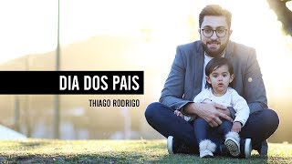Dia dos Pais - Thiago Rodrigo