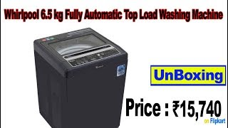 Unboxing Whirlpool 6.5 kg Fully Automatic Top Load Washing Machine