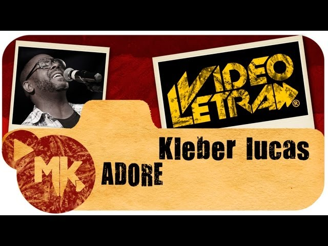 Kleber Lucas - Adore - COM LETRA (VideoLETRA® oficial MK Music)