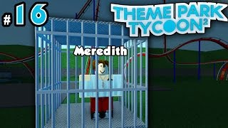 Theme Park Tycoon! Ep. 16: RIP Meredith | Roblox