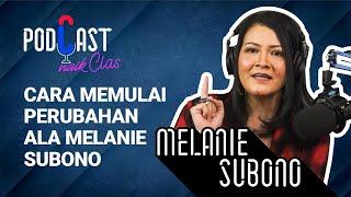 Cara Memulai Perubahan Ala Melanie Subono - PodCast Naik Clas (Eps. 3)