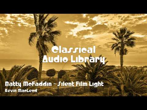 🎵 Batty McFaddin - Silent Film Light - Kevin MacLeod 🎧 No Copyright Music 🎶 Classical Music