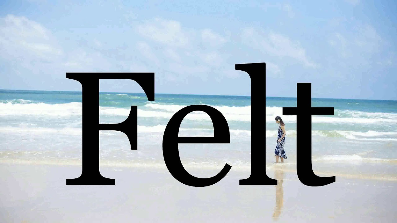 How To Pronounce Felt🌈🌈🌈🌈🌈🌈Pronunciation Of Felt - YouTube