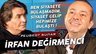 """İRFAN DEĞİRMENCİ """"KIRGIN DEĞİLİM, KIZGINIM, ÖFKELİYİM!"""""""